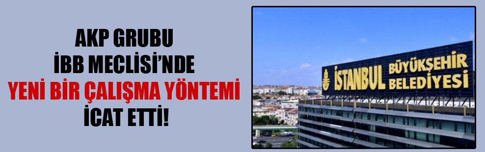 AKP grubu İBB Meclisi'nde yeni bir çalışma yöntemi icat etti!