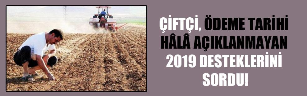 Çiftçi, ödeme tarihi hâlâ açıklanmayan 2019 desteklerini sordu!