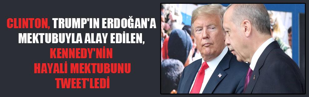 Hillary Clinton, Trump'ın Erdoğan'a mektubuyla alay edilen, Kennedy'nin hayali mektubunu Tweet'ledi