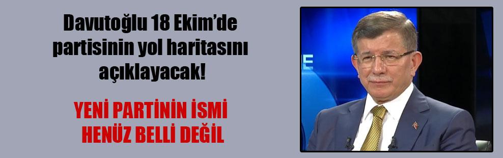 Davutoğlu 18 Ekim'de partisinin yol haritasını açıklayacak!