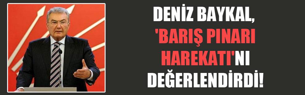 Deniz Baykal, 'Barış Pınarı Harekatı'nı değerlendirdi!