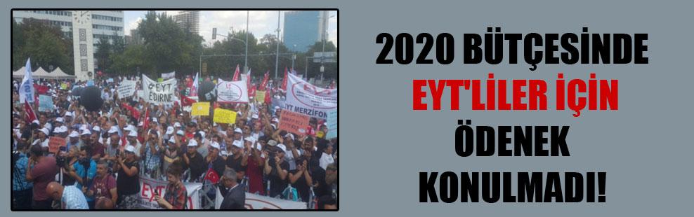 2020 bütçesinde EYT'liler için ödenek konulmadı!