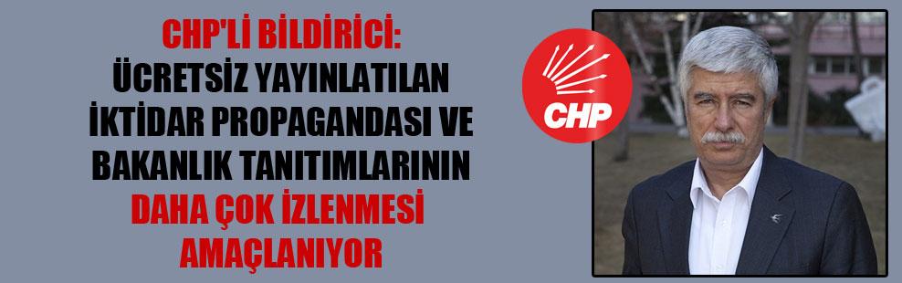 CHP'li Bildirici: Ücretsiz yayınlatılan iktidar propagandası ve bakanlık tanıtımlarının daha çok izlenmesi amaçlanıyor