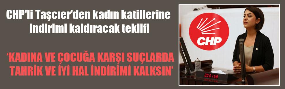 CHP'li Taşcıer'den kadın katillerine indirimi kaldıracak teklif!