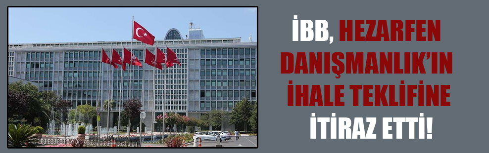 İBB, Hezarfen Danışmanlık'ın ihale teklifine itiraz etti!