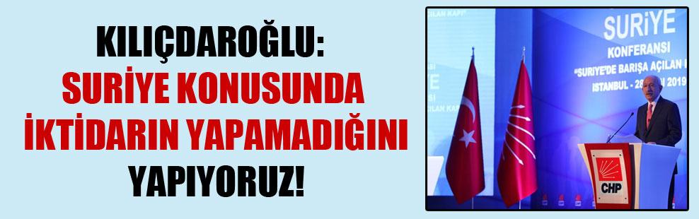 Kılıçdaroğlu: Suriye konusunda iktidarın yapamadığını yapıyoruz!