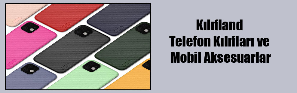 Kılıfland Telefon Kılıfları ve Mobil Aksesuarlar