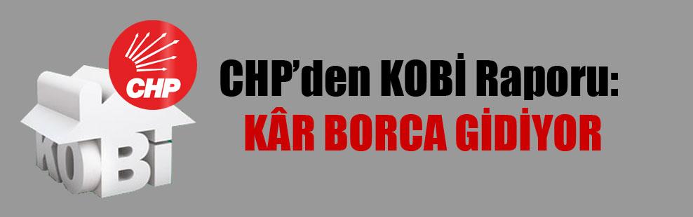 CHP'den KOBİ Raporu: Kâr borca gidiyor