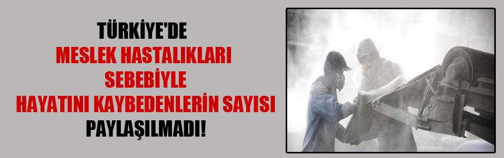 Türkiye'de meslek hastalıkları sebebiyle hayatını kaybedenlerin sayısı paylaşılmadı!