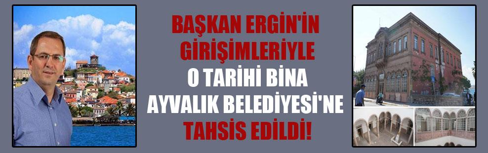 Başkan Ergin'in girişimleriyle o tarihi bina Ayvalık Belediyesi'ne tahsis edildi!
