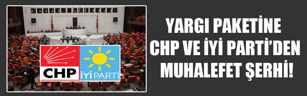 Yargı paketine CHP ve İYİ Parti'den muhalefet şerhi!