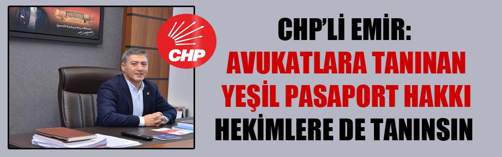 CHP'li Emir: Avukatlara tanınan yeşil pasaport hakkı hekimlere de tanınsın!