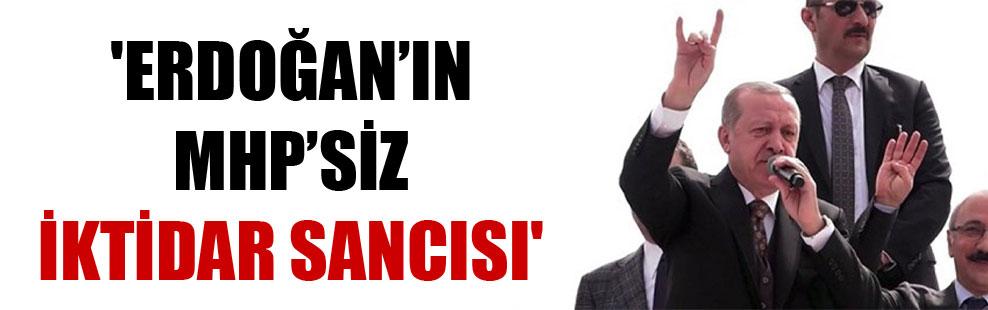 'Erdoğan'ın MHP'siz iktidar sancısı'