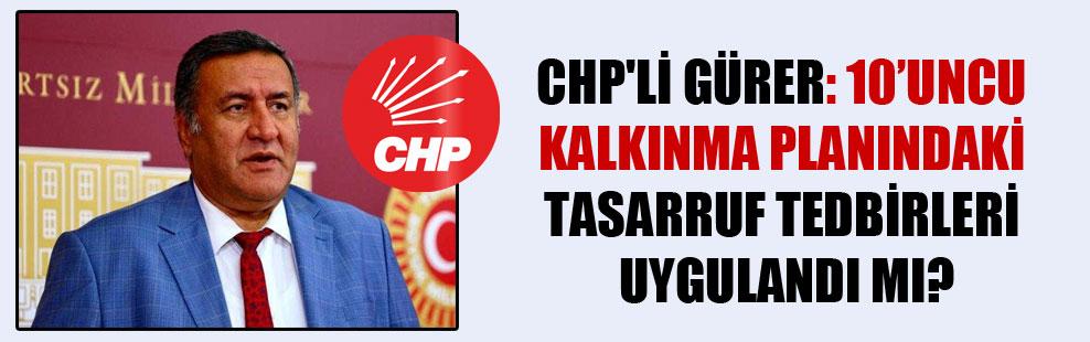 CHP'li Gürer: 10'uncu Kalkınma Planındaki tasarruf tedbirleri uygulandı mı?
