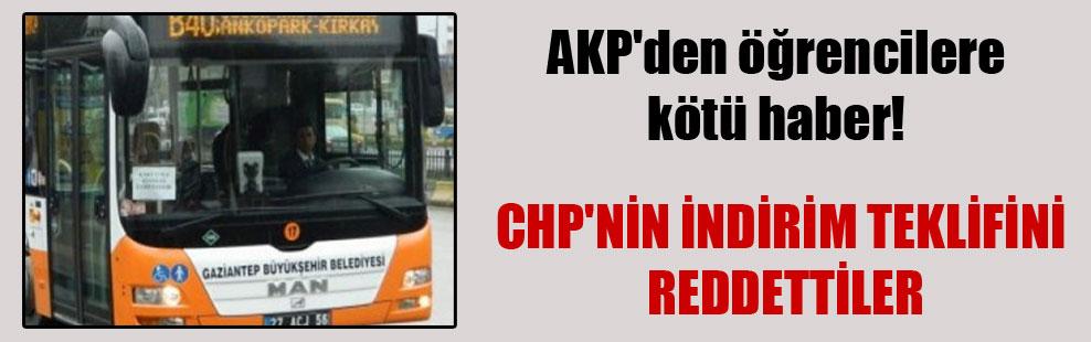 AKP'den öğrencilere kötü haber! CHP'nin indirim teklifini reddettiler