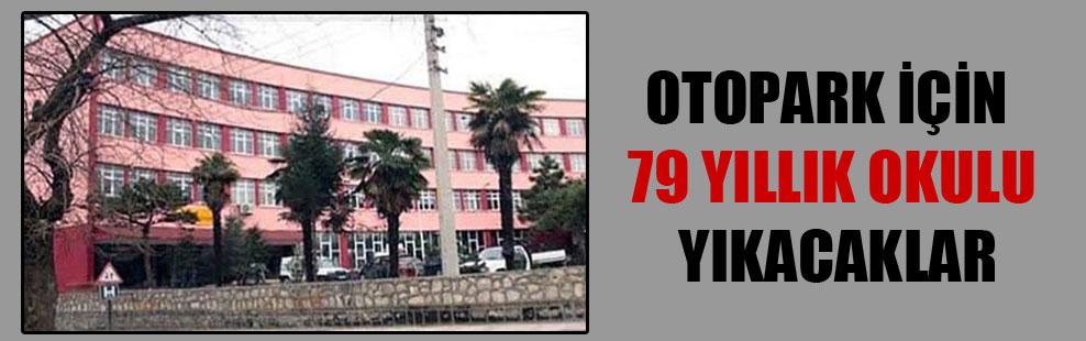 Otopark için 79 yıllık okulu yıkacaklar!