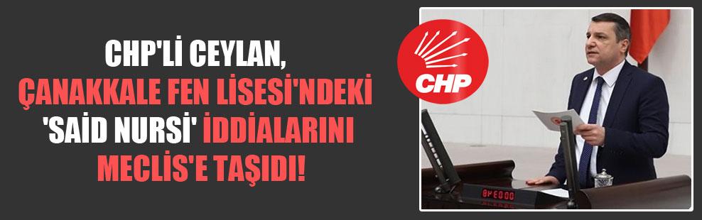 CHP'li Ceylan, Çanakkale Fen Lisesi'ndeki 'Said Nursi' iddialarını Meclis'e taşıdı!