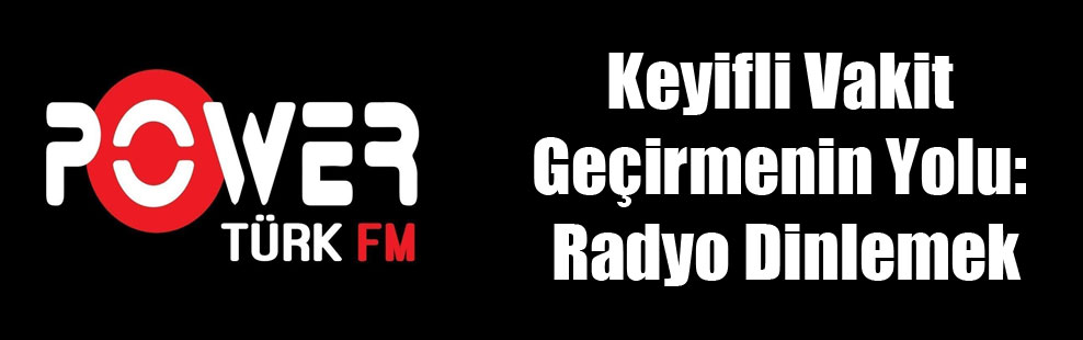 Keyifli Vakit Geçirmenin Yolu: Radyo Dinlemek