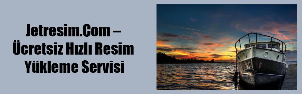 Jetresim.Com – Ücretsiz Hızlı Resim Yükleme Servisi