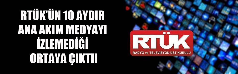 RTÜK'ün 10 aydır ana akım medyayı izlemediği ortaya çıktı!