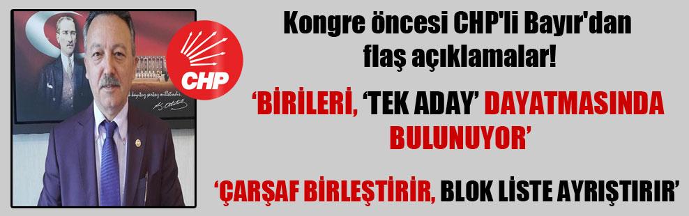 Kongre öncesi CHP'li Bayır'dan flaş açıklamalar!