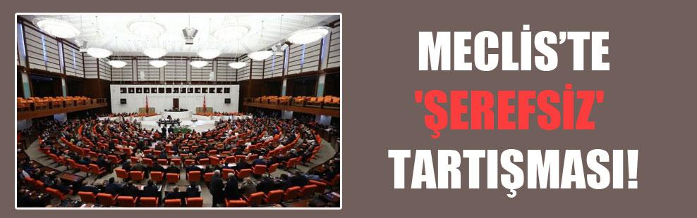 Meclis'te 'Şerefsiz' tartışması!