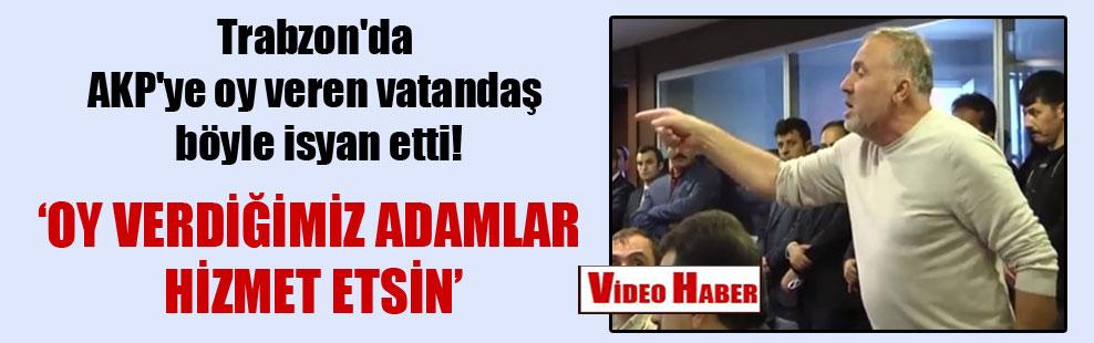 Trabzon'da AKP'ye oy veren vatandaş böyle isyan etti!