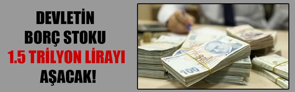 Devletin borç stoku 1.5 trilyon lirayı aşacak!