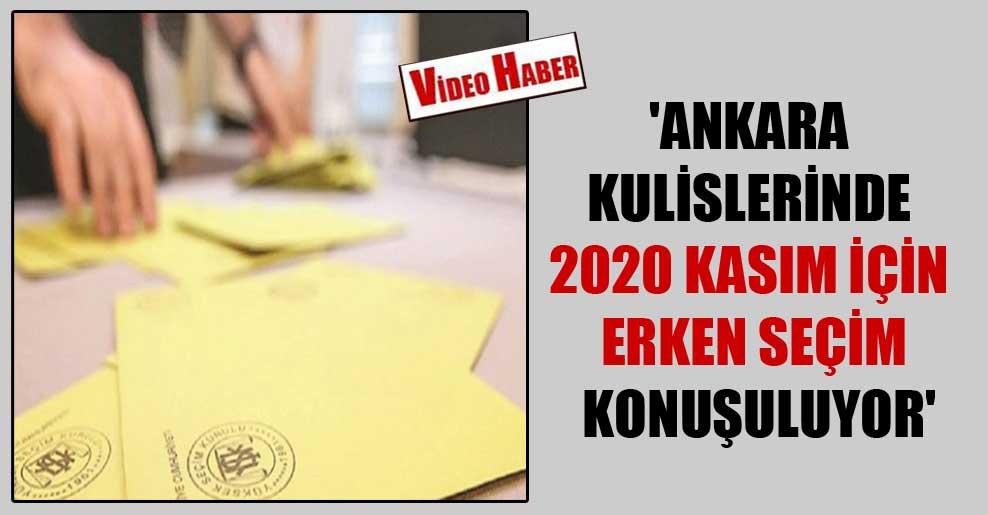 'Ankara kulislerinde 2020 Kasım için erken seçim konuşuluyor'