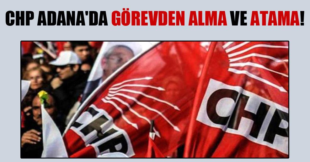 CHP Adana'da görevden alma ve atama!