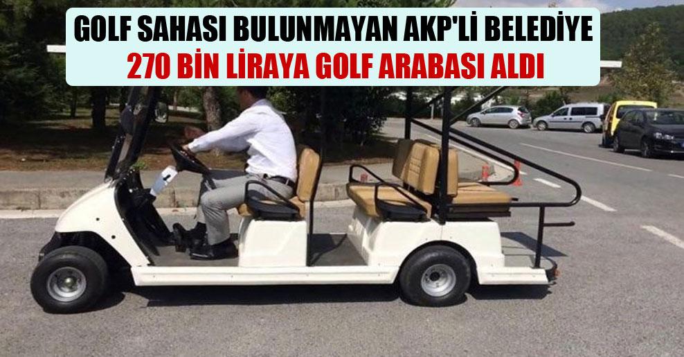 Golf sahası bulunmayan AKP'li belediye 270 bin liraya golf arabası aldı