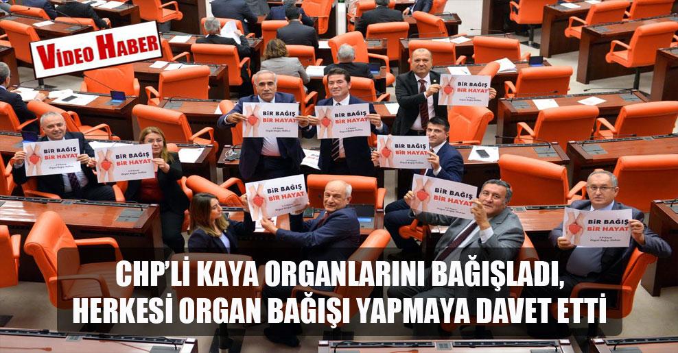 CHP'li Kaya, organlarını bağışladı, herkesi organ bağışı yapmaya davet etti!