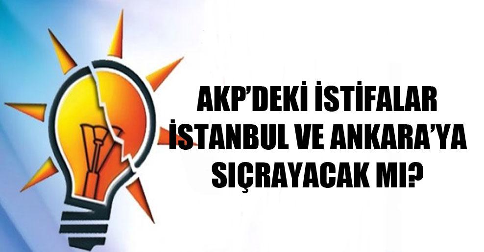 AKP'deki istifalar İstanbul ve Ankara'ya sıçrayacak mı?