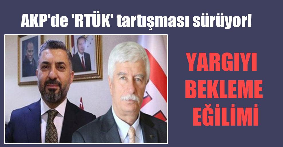 AKP'de 'RTÜK' tartışması sürüyor!