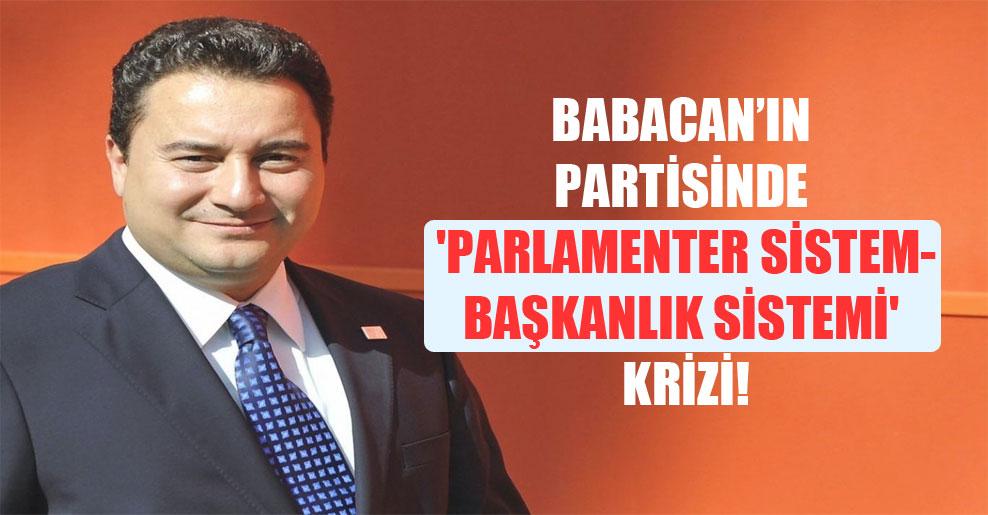 Babacan'ın partisinde 'parlamenter sistem-başkanlık sistemi' krizi!