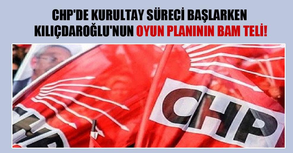 CHP'de kurultay süreci başlarken Kılıçdaroğlu'nun oyun planının bam teli!