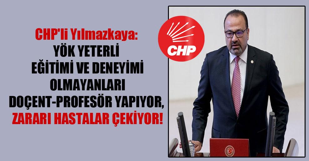 CHP'li Yılmazkaya: YÖK yeterli eğitimi ve deneyimi olmayanları doçent-profesör yapıyor, zararı hastalar çekiyor!