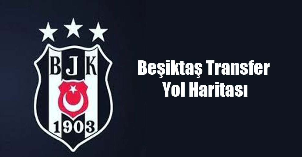 Beşiktaş Transfer Yol Haritası