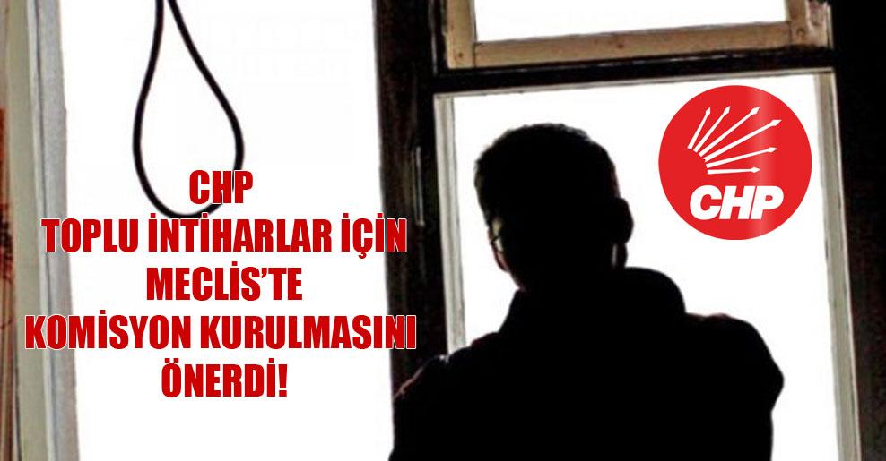 CHP toplu intiharlar için Meclis'te komisyon kurulmasını önerdi!