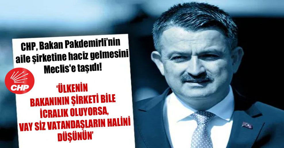 CHP, Bakan Pakdemirli'nin aile şirketine haciz gelmesini Meclis'e taşıdı!