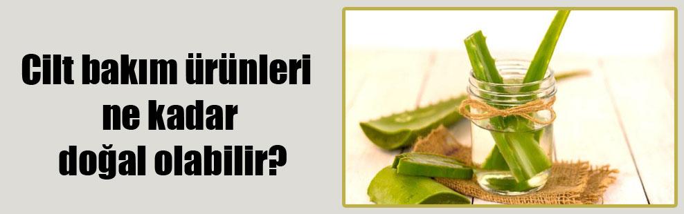 Cilt bakım ürünleri ne kadar doğal olabilir?