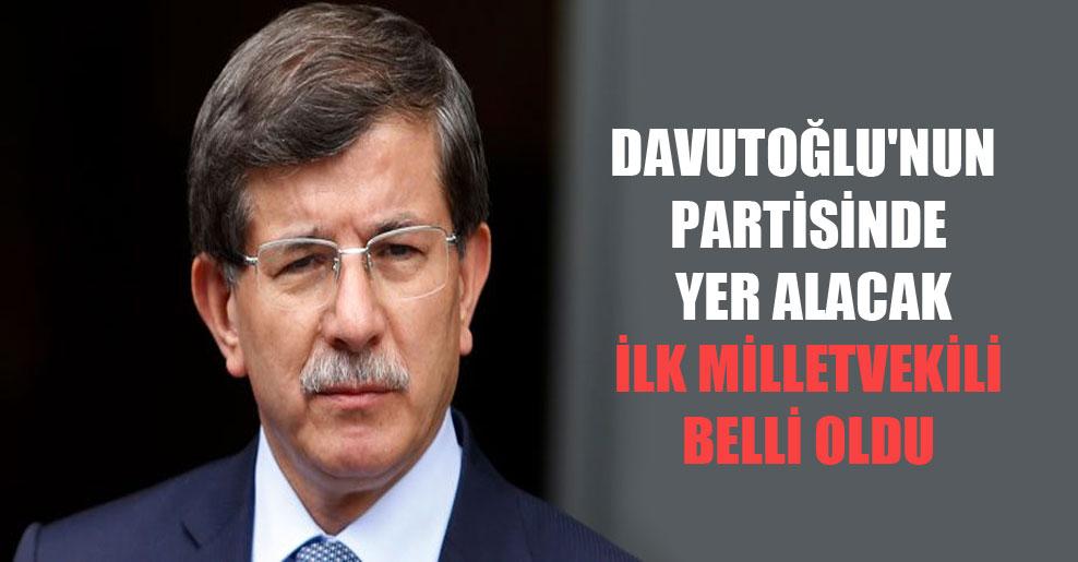 Davutoğlu'nun partisinde yer alacak ilk milletvekili belli oldu