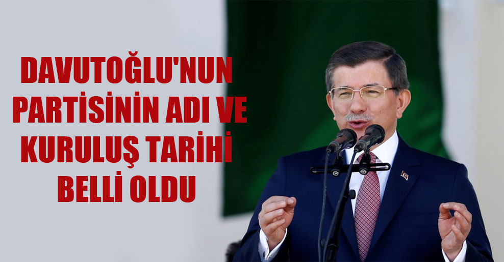 Davutoğlu'nun partisinin adı ve kuruluş tarihi belli oldu