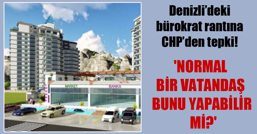 Denizli'deki bürokrat rantına CHP'den tepki! 'Normal bir vatandaş bunu yapabilir mi?'