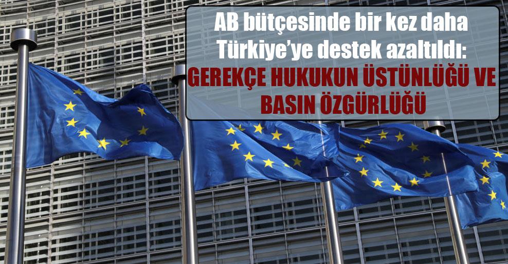 AB bütçesinde bir kez daha Türkiye'ye destek azaltıldı: Gerekçe hukukun üstünlüğü ve basın özgürlüğü