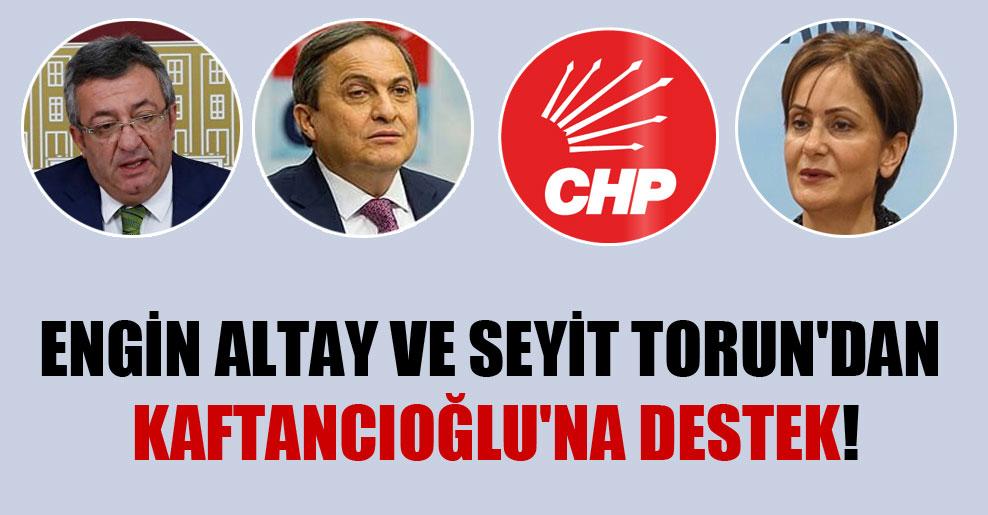 Engin Altay ve Seyit Torun'dan Kaftancıoğlu'na destek!