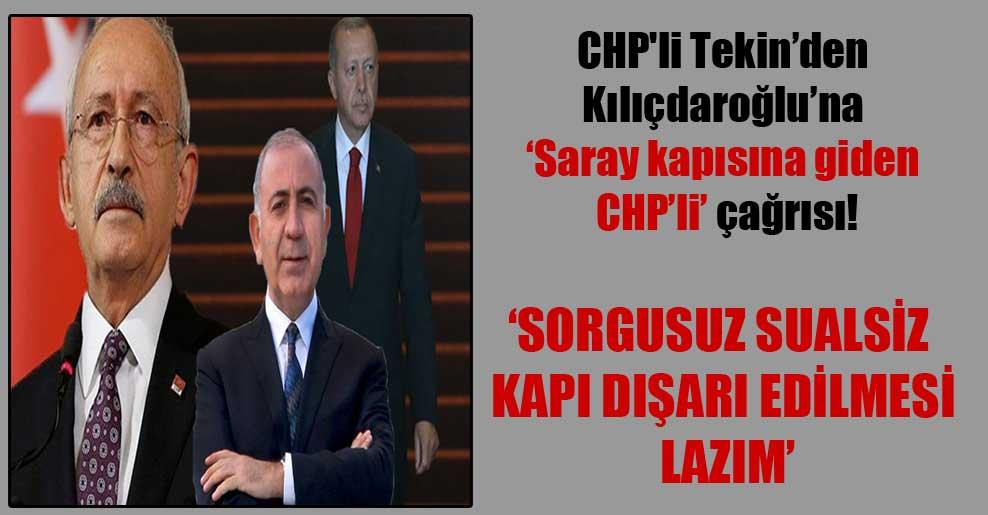 CHP'li Tekin'den Kılıçdaroğlu'na 'Saray kapısına giden CHP'li' çağrısı!