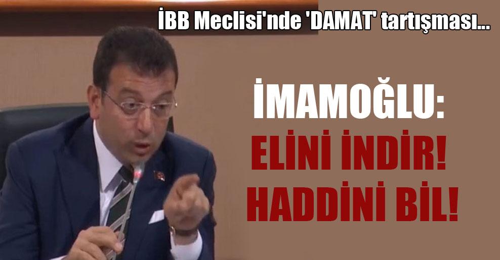 İBB Meclisi'nde 'damat' tartışması… İmamoğlu: Elini indir! Haddini bil!