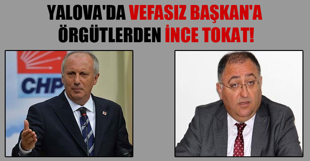 Yalova'da Vefasız Başkan'a örgütlerden İnce tokat!