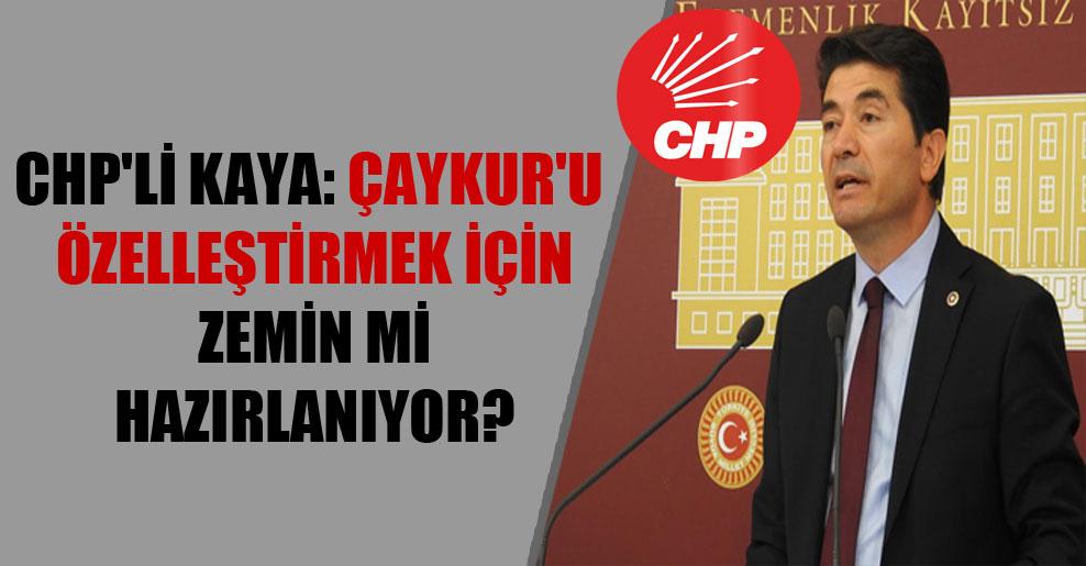 CHP'li Kaya: ÇAYKUR'u özelleştirmek için zemin mi hazırlanıyor?